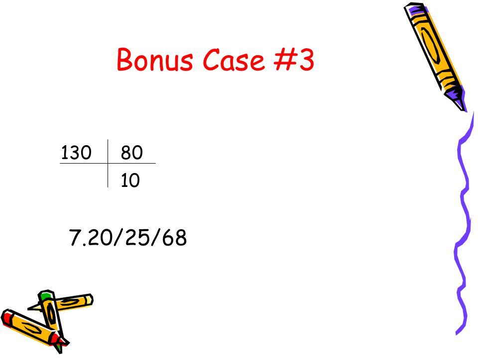 Bonus Case #3 13080 10 7.20/25/68