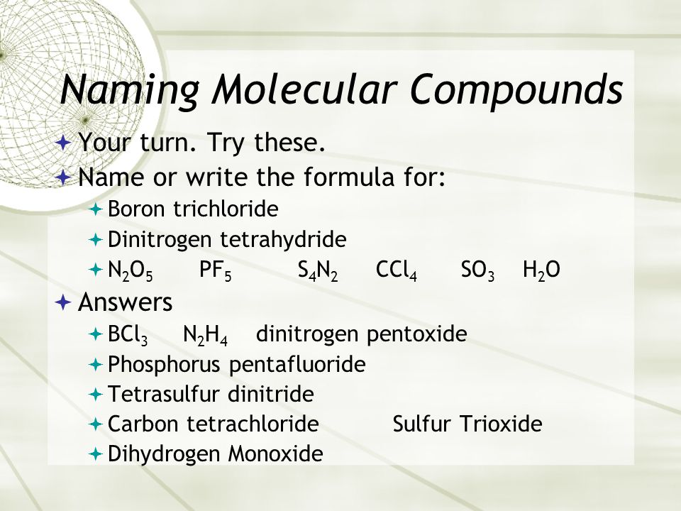 Naming Molecular Compounds  Your turn. Try these.