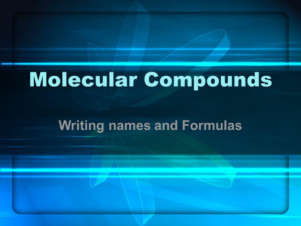 Molecular Compounds Writing names and Formulas
