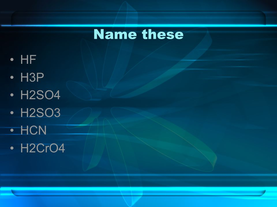 Name these HF H3P H2SO4 H2SO3 HCN H2CrO4