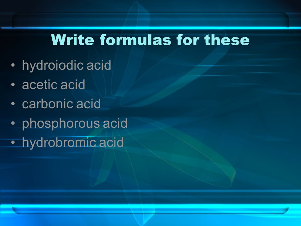 Write formulas for these hydroiodic acid acetic acid carbonic acid phosphorous acid hydrobromic acid