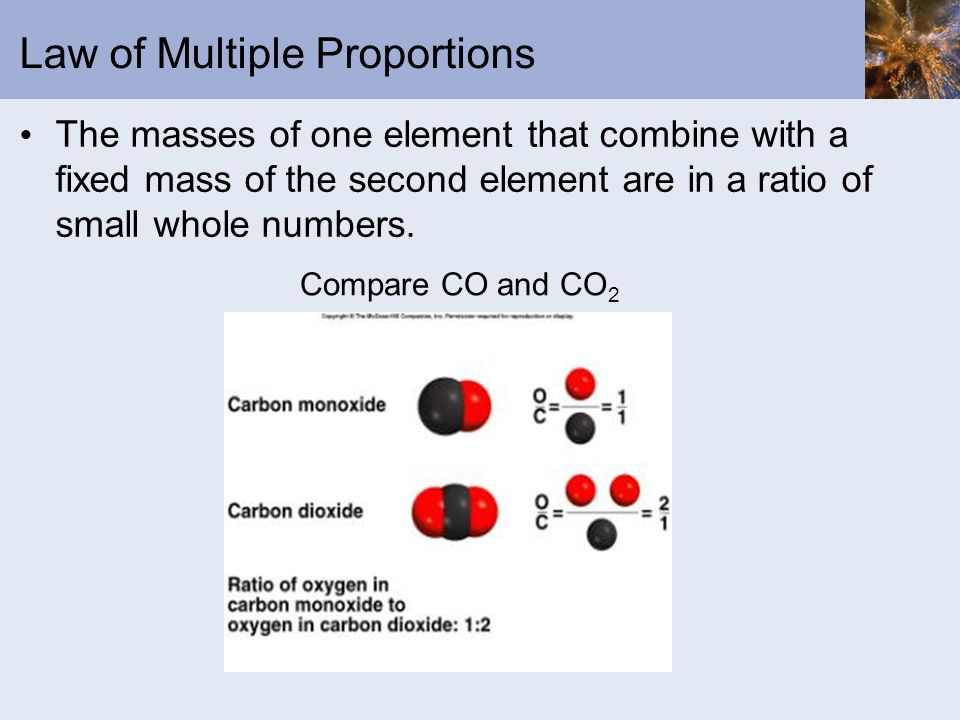 Law of Multiple Proportions The masses of one element that combine with a fixed mass of the second element are in a ratio of small whole numbers. Comp