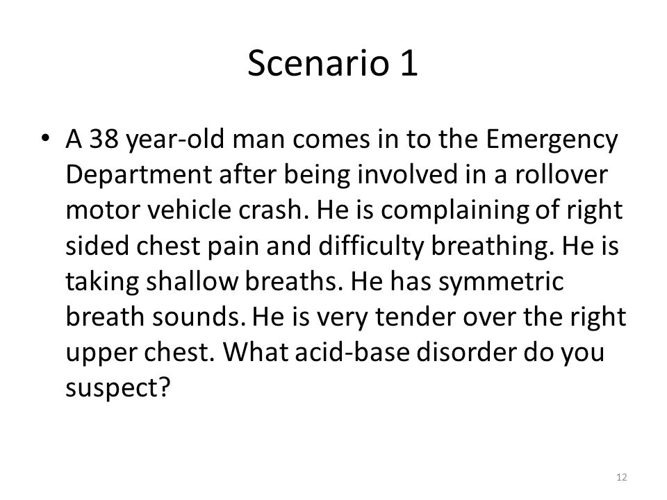 Scenario 1 A 38 year-old man comes in to the Emergency Department after being involved in a rollover motor vehicle crash.
