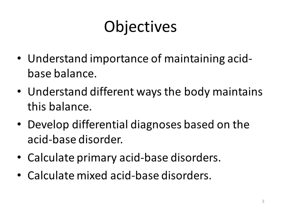 Objectives Understand importance of maintaining acid- base balance.