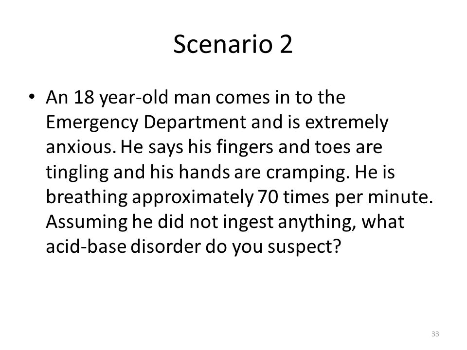 Scenario 2 An 18 year-old man comes in to the Emergency Department and is extremely anxious.