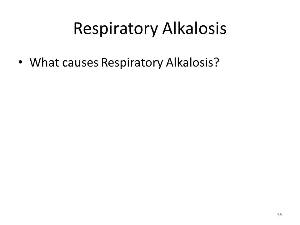 Respiratory Alkalosis What causes Respiratory Alkalosis 35