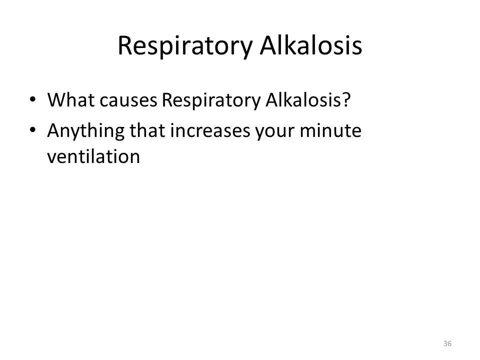 Respiratory Alkalosis What causes Respiratory Alkalosis.