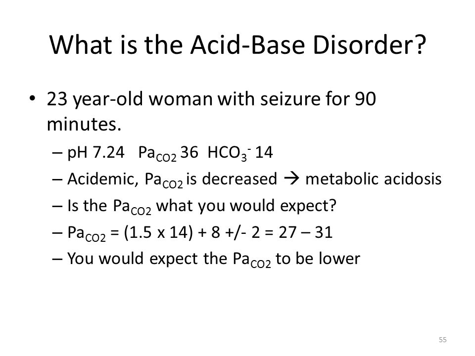 What is the Acid-Base Disorder. 23 year-old woman with seizure for 90 minutes.