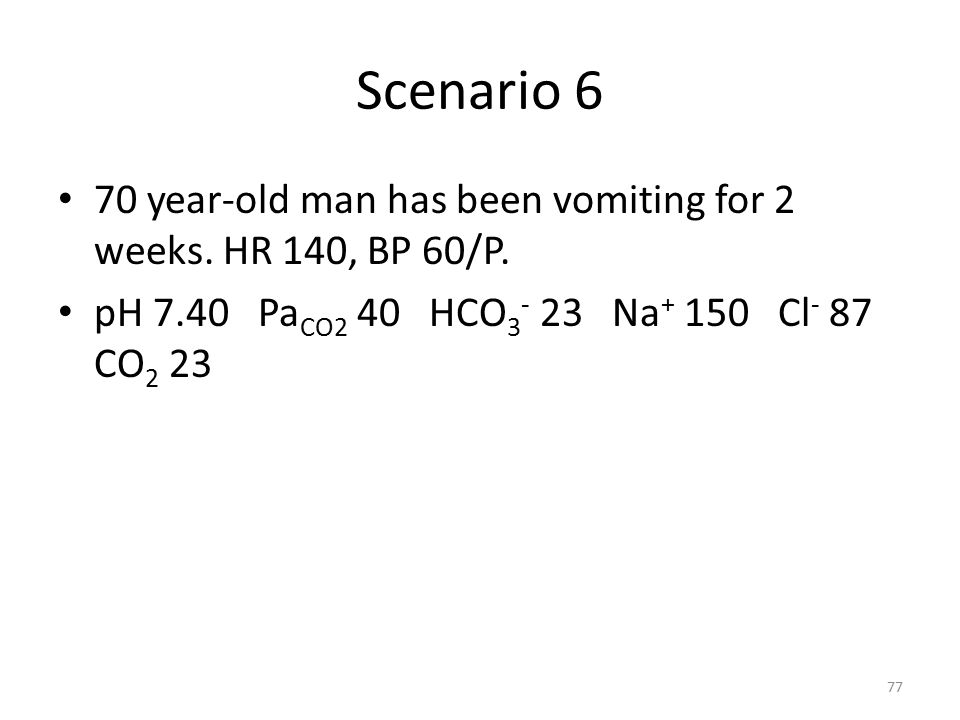 Scenario 6 70 year-old man has been vomiting for 2 weeks.