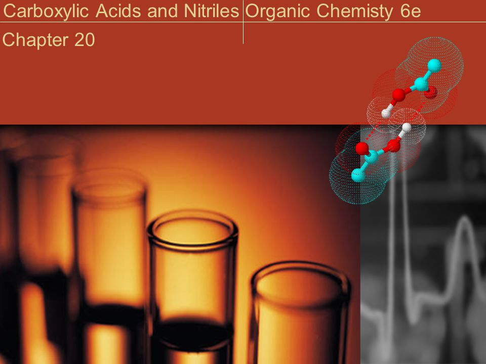 Carboxylic Acids and NitrilesOrganic Chemisty 6e Chapter 20