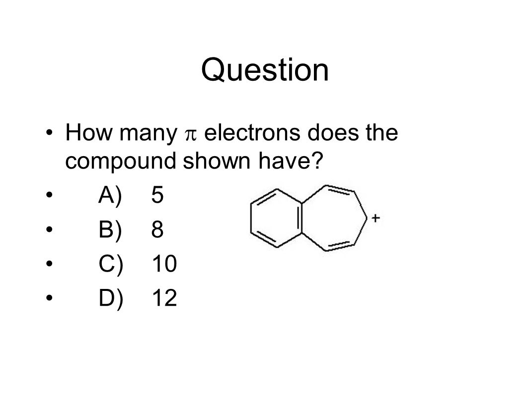 Question How many  electrons does the compound shown have A)5 B)8 C)10 D)12