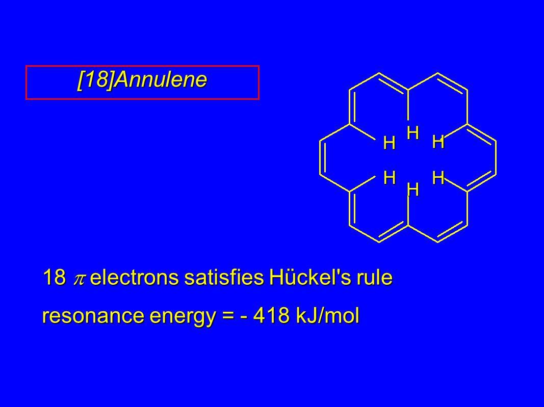 18  electrons satisfies Hückel s rule resonance energy = - 418 kJ/mol [18]Annulene H H H H H H