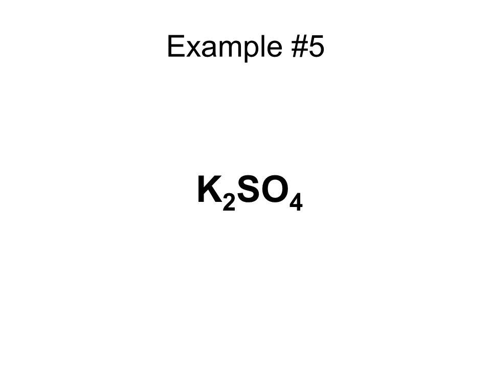 Example #5 K 2 SO 4