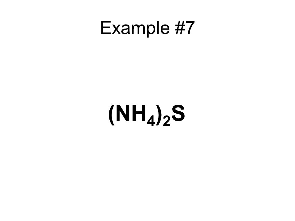 Example #7 (NH 4 ) 2 S