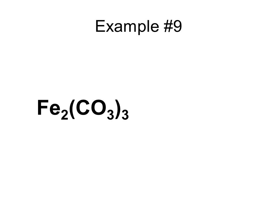 Example #9 Fe 2 (CO 3 ) 3