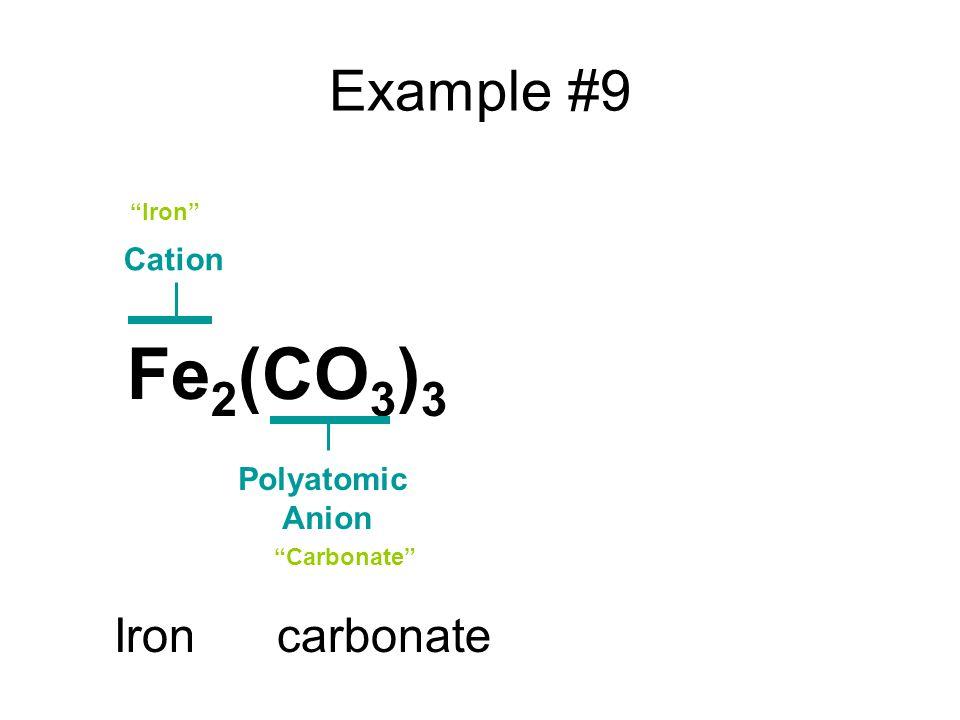 Example #9 Fe 2 (CO 3 ) 3 Cation Polyatomic Anion Iron Carbonate Iron carbonate