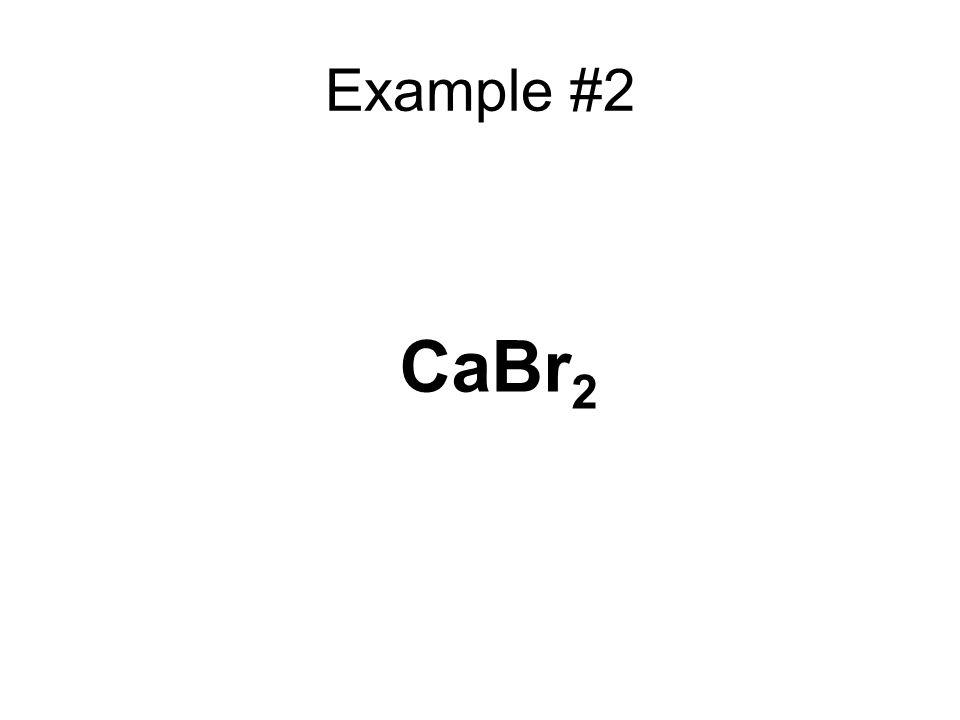 Example #2 CaBr 2