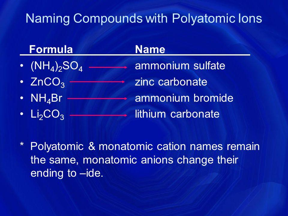 Sulfite SO 3 -2 Hydrogen Carbonate HCO 3 -1 Sulfate SO 4 -2 Hydrogen Phosphate HPO 4 -2 Hydrogen Sulfite HSO 3 -1 Hydrogen Sulfate HSO 4 -1 Permanganate MnO 4 -1 Oxalate C 2 O 4 -2 Hydronium H3O+H3O+H3O+H3O+Silicate SiO 3 -2 Peroxide O 2 -2 Phosphite PO 3 -3 Bromate BrO 3 -1 Arsenate AsO 4 -2 ♥ More Poly Atomic Ions to Know and Love ♥ Name Formula Name Formula