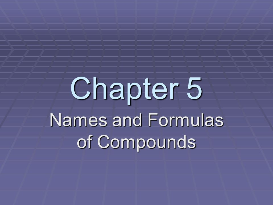 Chapter 5 Names and Formulas of Compounds