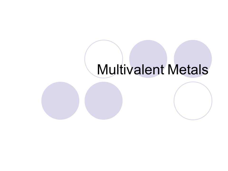 Multivalent Metals