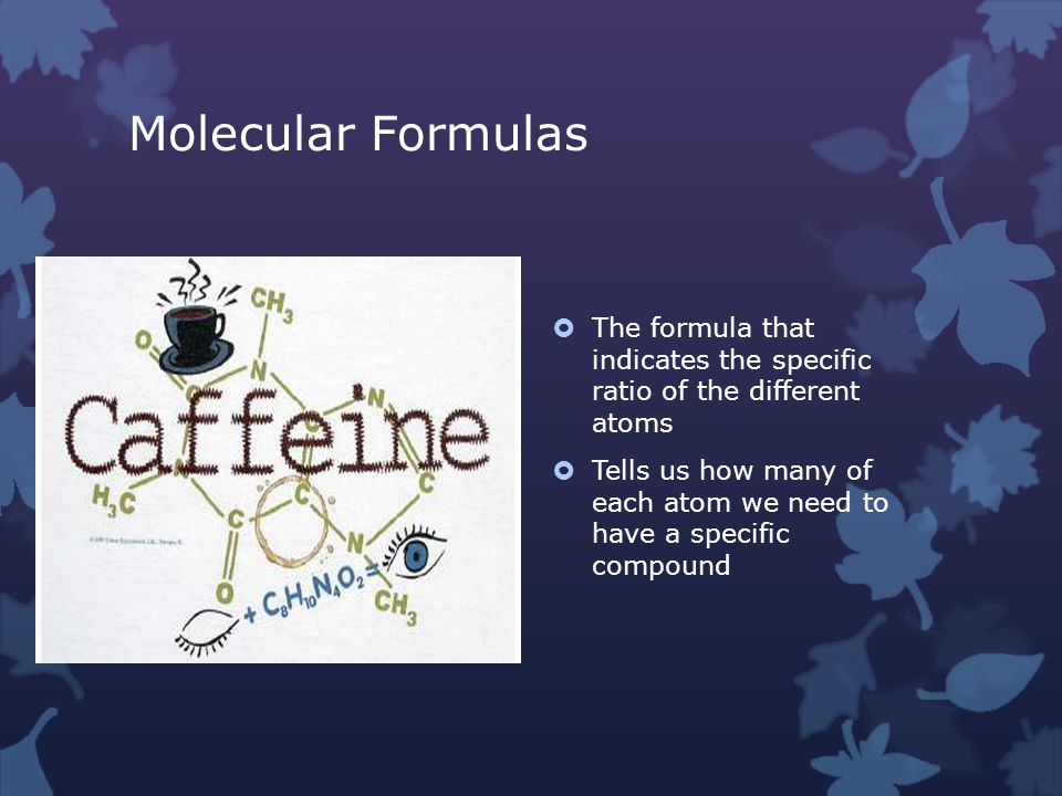 Molecular Formulas  The formula that indicates the specific ratio of the different atoms  Tells us how many of each atom we need to have a specific compound