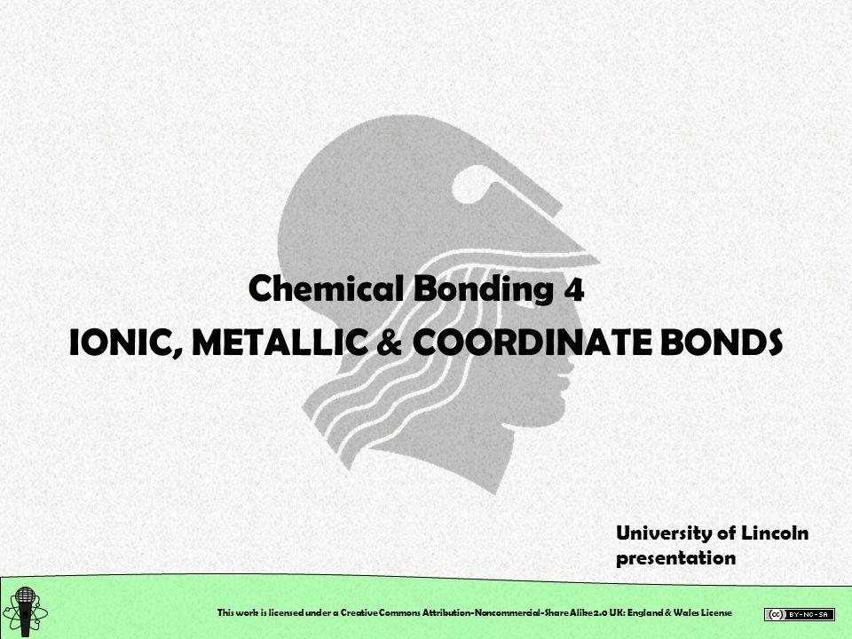 This work is licensed under a Creative Commons Attribution-Noncommercial-Share Alike 2.0 UK: England & Wales License Rock Salt Structure CompoundFormulaCationAnion Sodium chlorideNaClNa + Cl – Sodium fluorideNaFNa + F–F– Sodium hydrideNaHNa + H–H– Lithium chlorideLiClLi + Cl – Potassium bromideKBrK+K+ Br – Potassium iodideKIK+K+ I–I– Silver fluorideAgFAg + F–F– Silver chlorideAgClAg + Cl – Magnesium oxideMgOMg 2+ O 2– Calcium oxideCaOCa 2+ O 2– Barium oxideBaOBa 2+ O 2– Iron(II) oxideFeOFe 2+ O 2– Magnesium sulfideMgSMg 2+ S 2– Lead(II) sulfidePbSPb 2+ S 2–