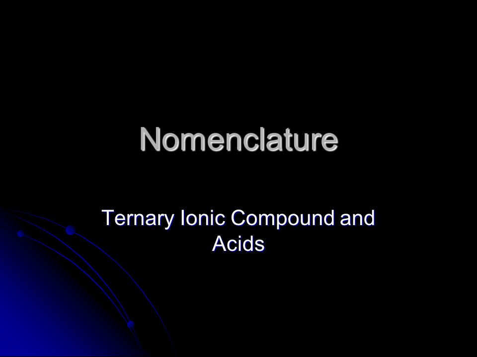 Nomenclature Ternary Ionic Compound and Acids