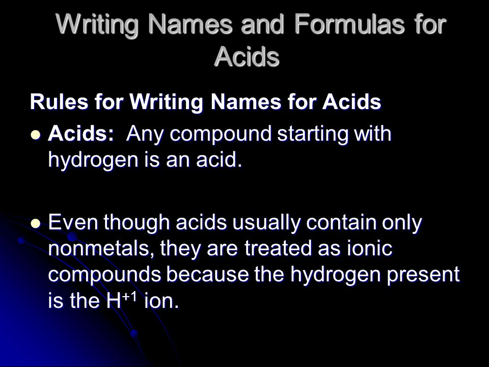 Writing Names and Formulas for Acids Writing Names and Formulas for Acids Rules for Writing Names for Acids Acids: Any compound starting with hydrogen