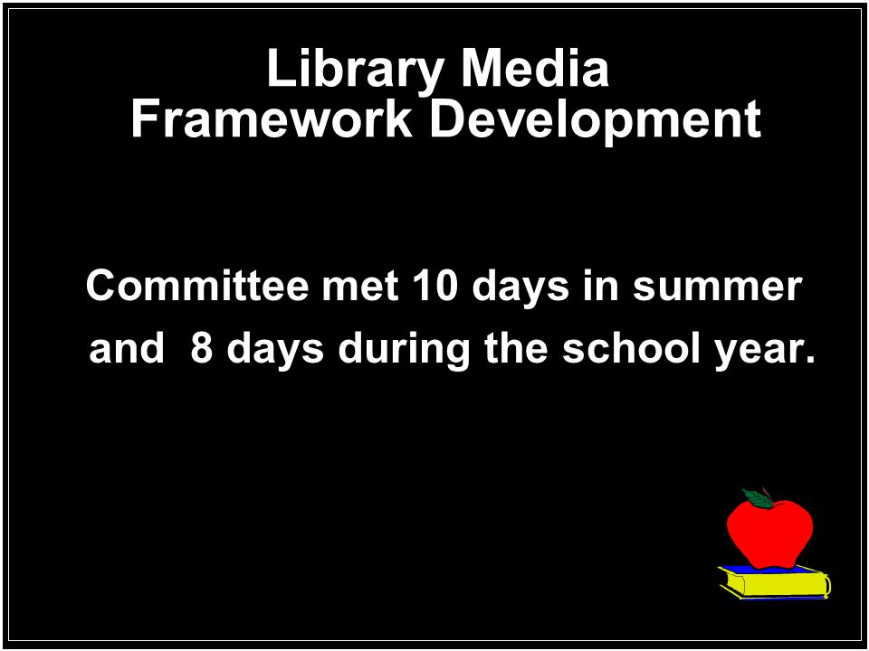Library Media Framework Development Committee met 10 days in summer and 8 days during the school year.