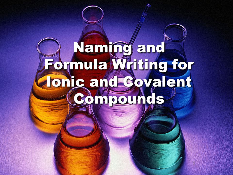 1 Naming and Formula Writing for Ionic and Covalent Compounds