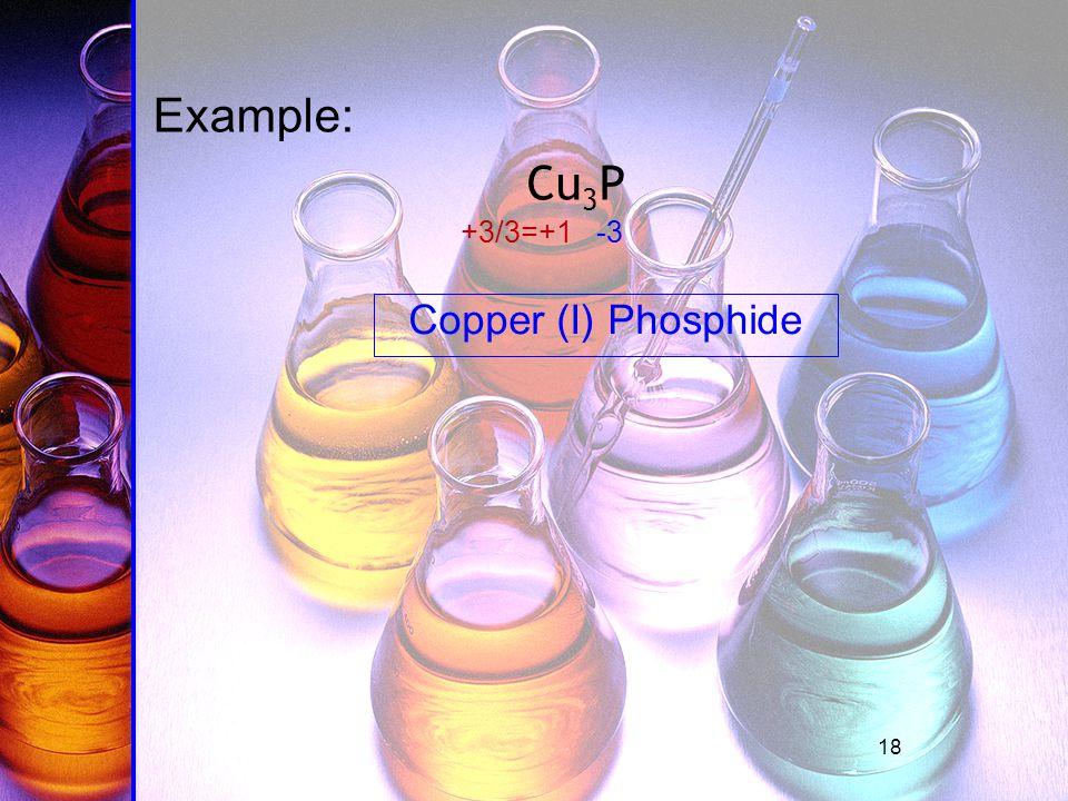 18 Example: Cu 3 P -3+3/3=+1 Copper (I) Phosphide