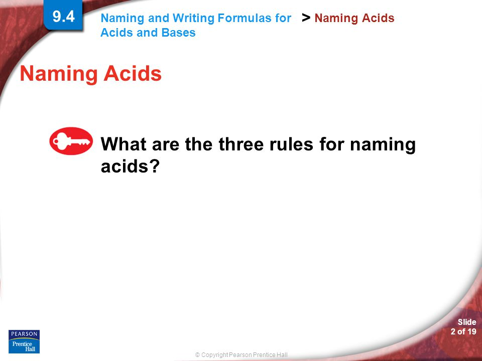 © Copyright Pearson Prentice Hall > Slide 2 of 19 Naming and Writing Formulas for Acids and Bases Naming Acids What are the three rules for naming acids.