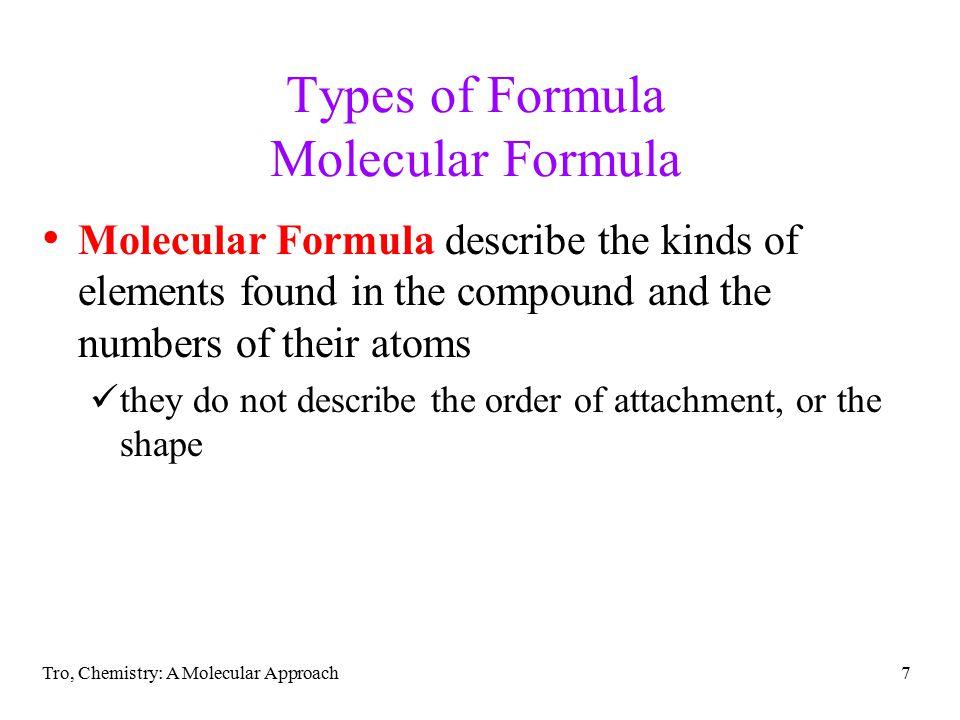 Tro, Chemistry: A Molecular Approach8 Chemical Formulas Hydrogen Peroxide Molecular Formula = H 2 O 2 Empirical Formula = HO Benzene Molecular Formula = C 6 H 6 Empirical Formula = CH Glucose Molecular Formula = C 6 H 12 O 6 Empirical Formula = CH 2 O