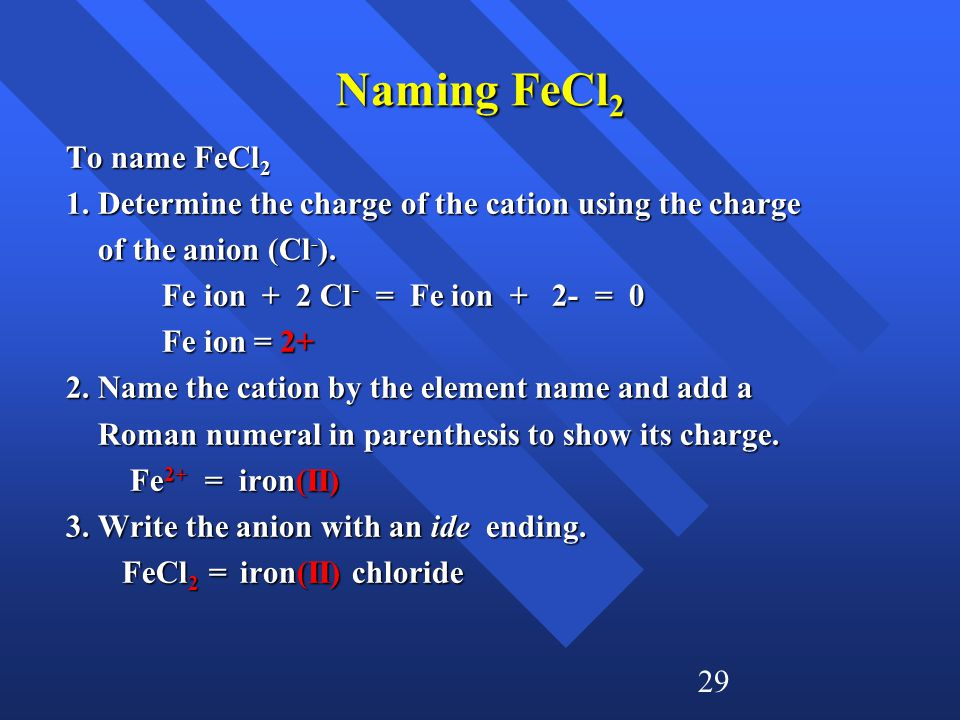 29 Naming FeCl 2 To name FeCl 2 1.