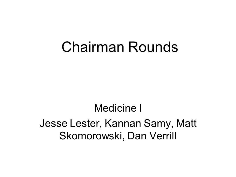 Chairman Rounds Medicine I Jesse Lester, Kannan Samy, Matt Skomorowski, Dan Verrill