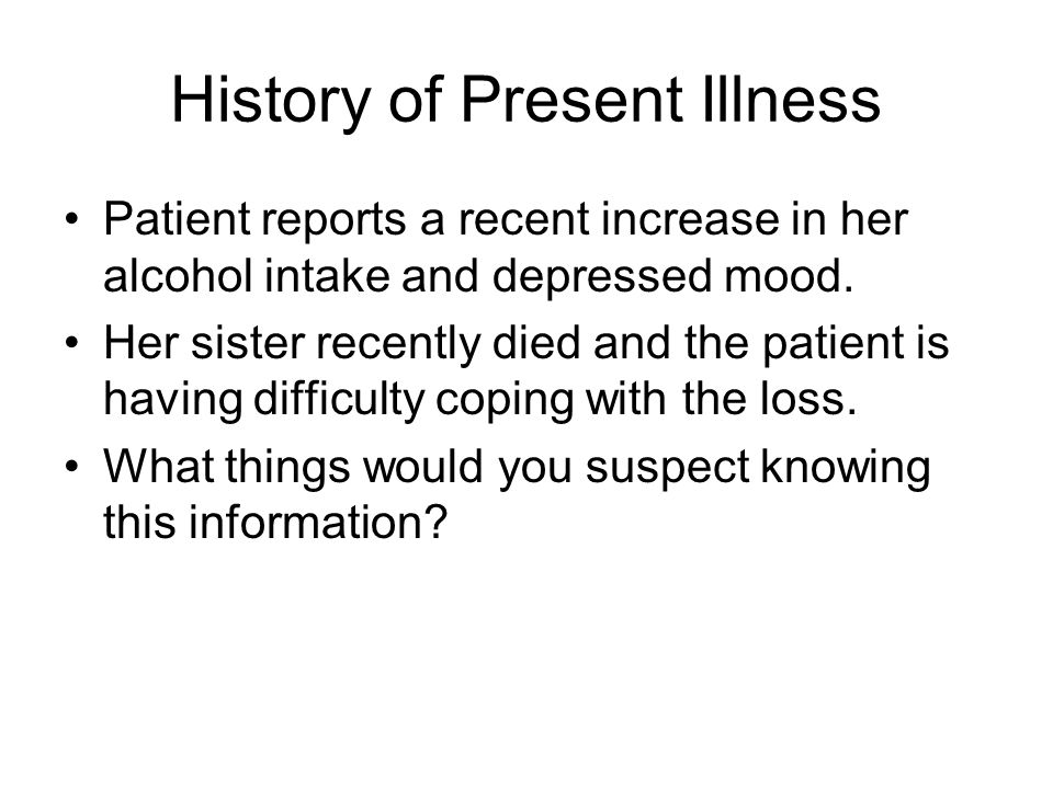 History of Present Illness Patient reports a recent increase in her alcohol intake and depressed mood.