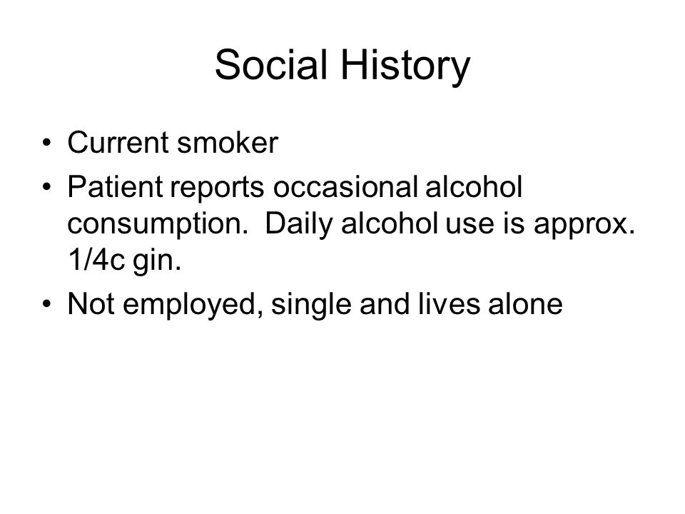 Social History Current smoker Patient reports occasional alcohol consumption.