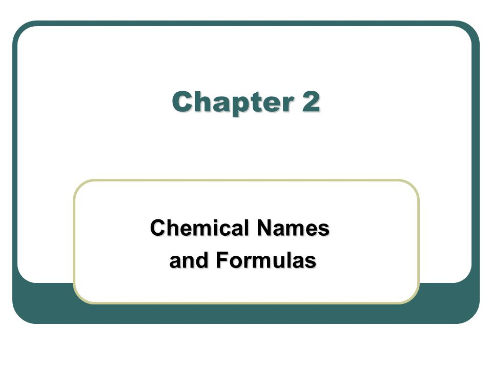 Chapter 2 Chemical Names and Formulas and Formulas