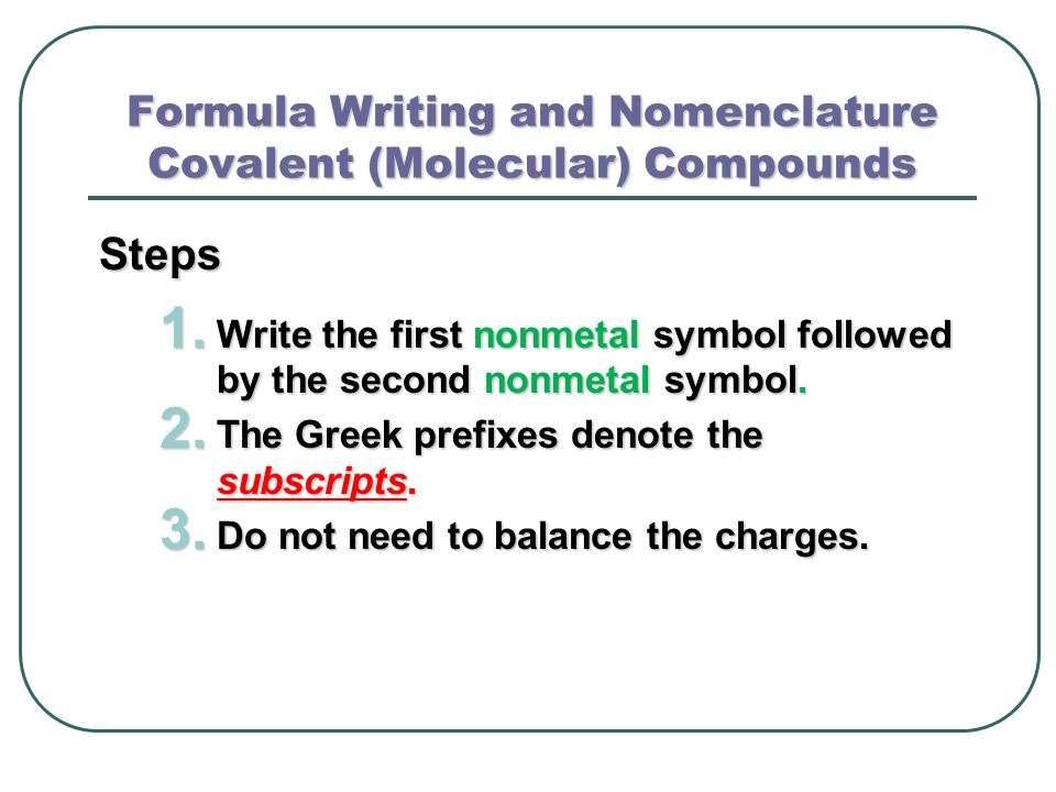 Formula Writing and Nomenclature Covalent (Molecular) Compounds Steps 1.