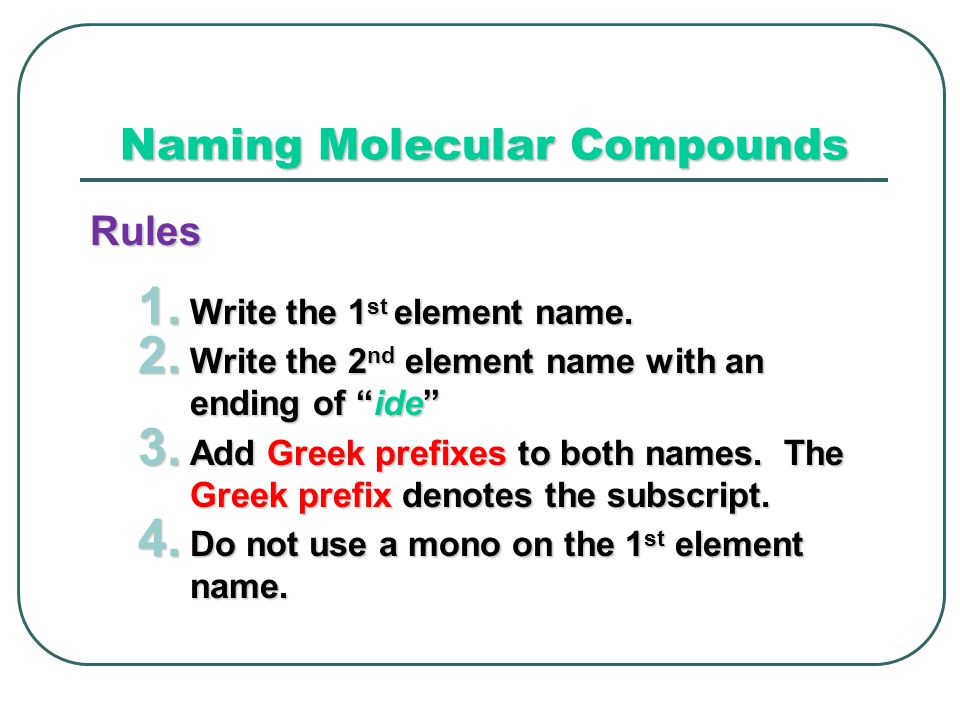 Naming Molecular Compounds Rules 1. Write the 1 st element name.