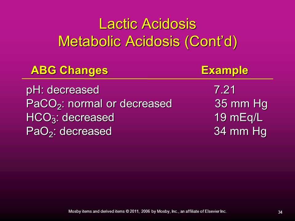 34 Mosby items and derived items © 2011, 2006 by Mosby, Inc., an affiliate of Elsevier Inc. Lactic Acidosis Metabolic Acidosis (Cont'd) pH: decreased