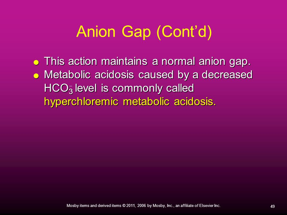 49 Mosby items and derived items © 2011, 2006 by Mosby, Inc., an affiliate of Elsevier Inc.  This action maintains a normal anion gap.  Metabolic ac