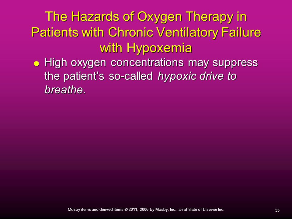 55 Mosby items and derived items © 2011, 2006 by Mosby, Inc., an affiliate of Elsevier Inc. The Hazards of Oxygen Therapy in Patients with Chronic Ven
