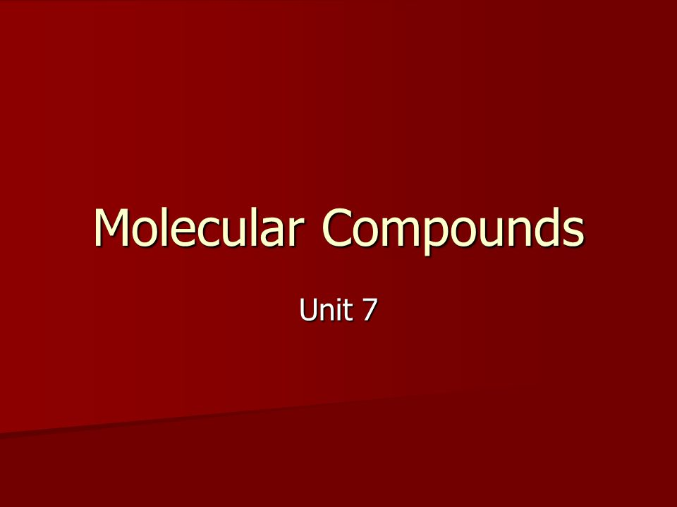 Molecular Compounds Unit 7