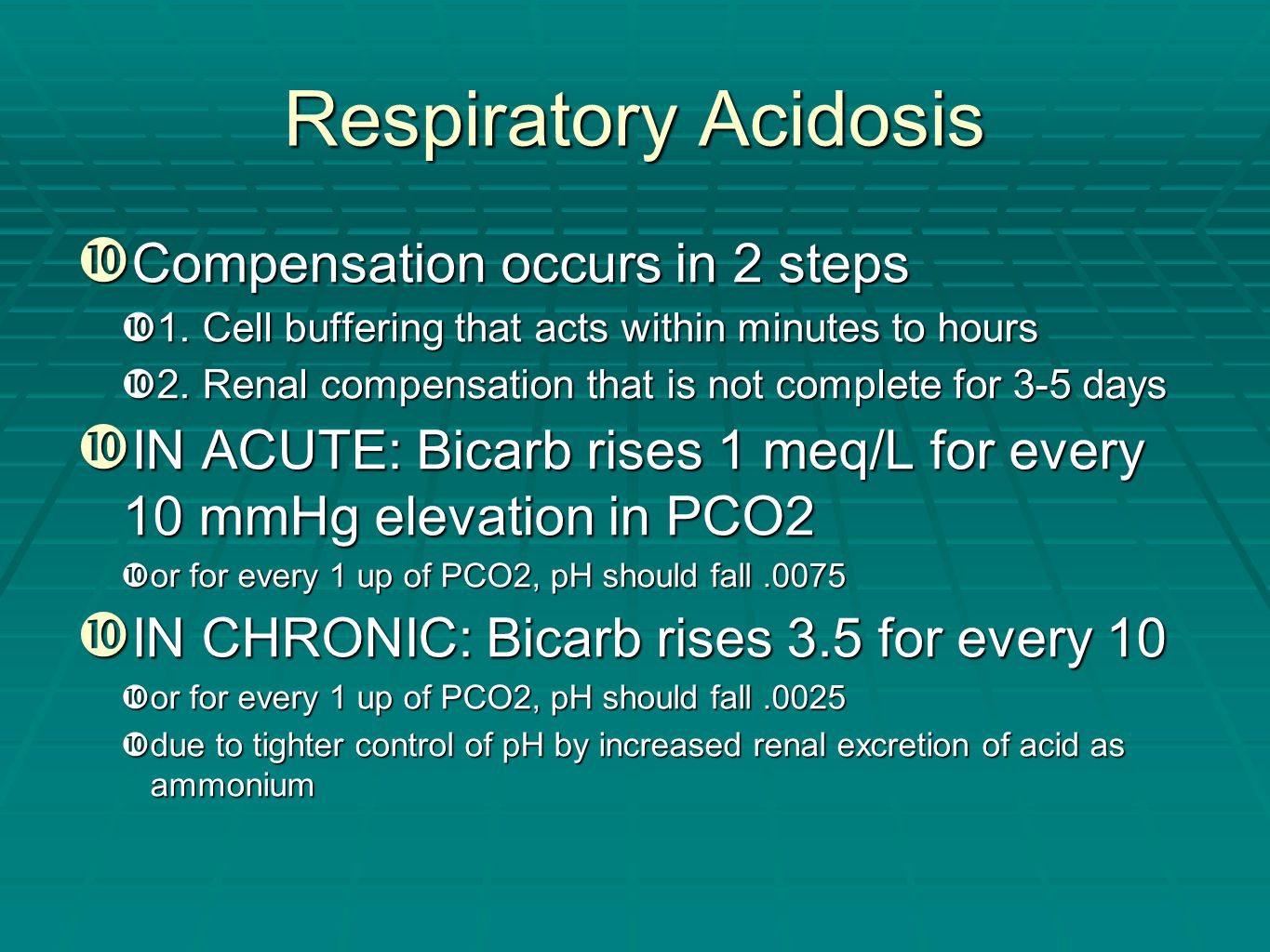 Respiratory Acidosis  Compensation occurs in 2 steps  1. Cell buffering that acts within minutes to hours  2. Renal compensation that is not comple