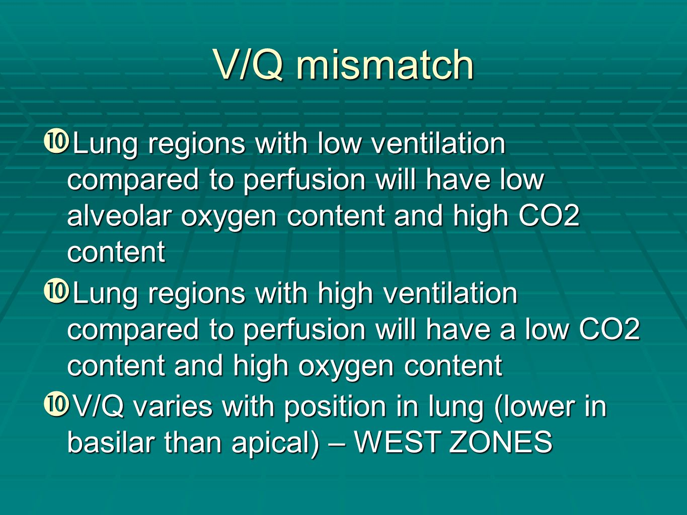 V/Q mismatch  Lung regions with low ventilation compared to perfusion will have low alveolar oxygen content and high CO2 content  Lung regions with