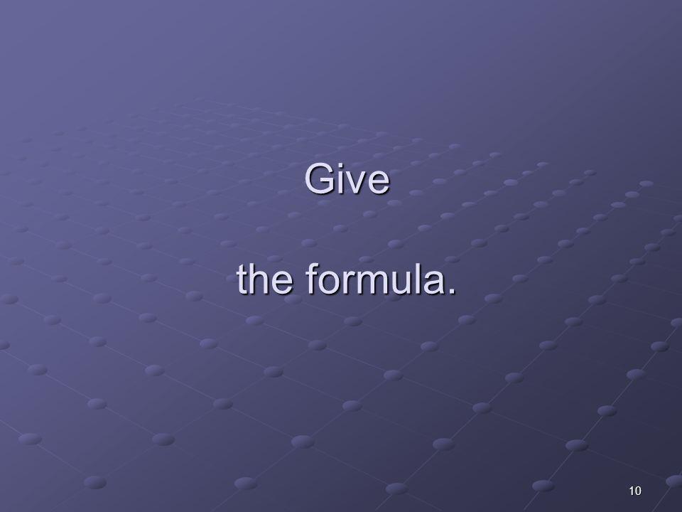 10 Give the formula.