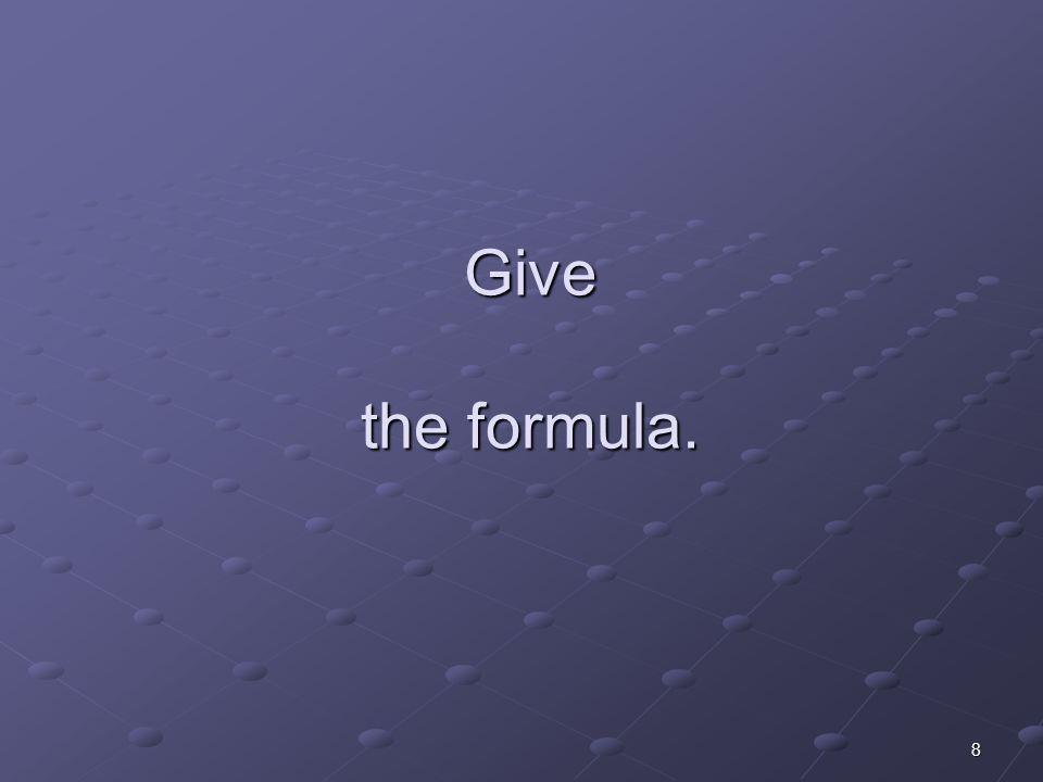 8 Give the formula.
