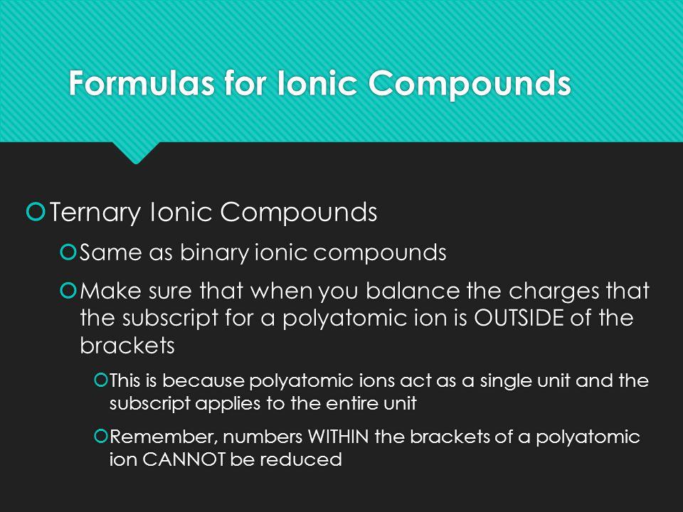 Examples Compound Name IonsFormula Ammonium sulphide NH 4+ & S 2- (NH 4 ) 2 S Potassium carbonate K + & CO 3 2- K 2 CO 3 Iron (II) nitrate Fe 2+ & NO 3 - Fe(NO 3 ) 2 Sodium sulfate Na + & SO 4 2- Na 2 (SO 4 )
