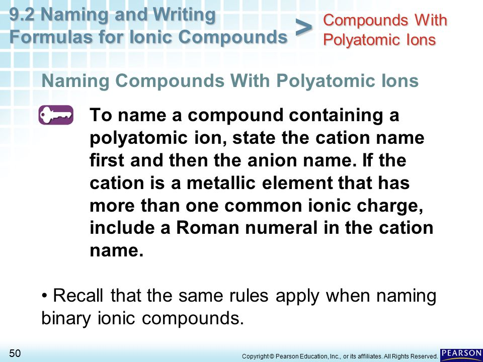 9.2 Naming and Writing Formulas for Ionic Compounds 50 > Copyright © Pearson Education, Inc., or its affiliates. All Rights Reserved. To name a compou